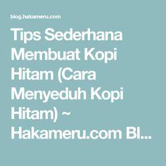Tips Sederhana Membuat Kopi Hitam (Cara Menyeduh Kopi Hitam) ~ Hakameru.com Blog