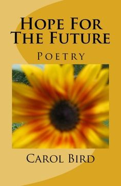 Hope For The Future: Poetry by Carol A. Bird…