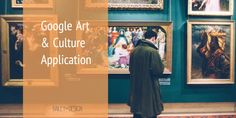 Google launches new art and and culture application