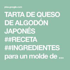 TARTA DE QUESO DE ALGODÓN JAPONÉS ##RECETA ##INGREDIENTES para un molde de ...