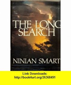 The Long Search (9780316798754) Ninian Smart , ISBN-10: 0316798754  , ISBN-13: 978-0316798754 ,  , tutorials , pdf , ebook , torrent , downloads , rapidshare , filesonic , hotfile , megaupload , fileserve