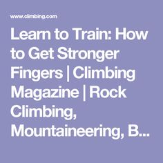 Learn to Train: How to Get Stronger Fingers | Climbing Magazine | Rock Climbing, Mountaineering, Bouldering, Ice Climbing