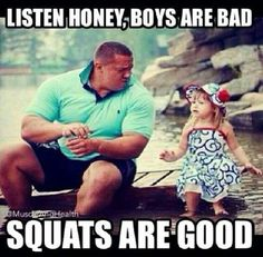 Gym humor. Listen honey, boys are bad, squats are good. Funny!