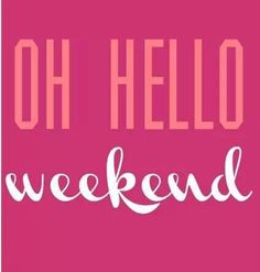 Have an amazing weekend!