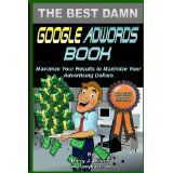 The Best Damn Google Adwords Book B Edition: Maximize Your Results To Maximize Your Advertising Dollars (Paperback)By Harry J. Misner