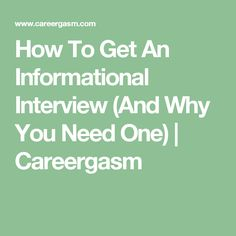 How To Get An Informational Interview (And Why You Need One) | Careergasm