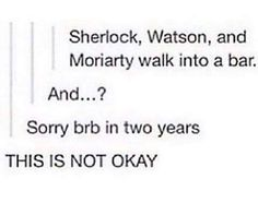 Sherlock, Watson, & Moriarty walk into a bar...
