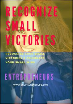 Recognize Your Small Victories & Celebrate Your Small Wins: Do you know small wins can boost inner work life tremendously? Do you celebrate your small victories? Recognize and celebrate your small successes