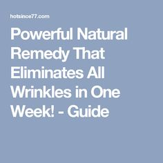 Powerful Natural Remedy That Eliminates All Wrinkles in One Week! - Guide
