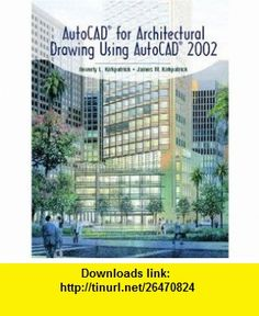 AutoCAD(R) for Architectural Drawing Using AutoCAD(R) 2002 (9780130971043) Beverly L. Kirkpatrick, James M. Kirkpatrick , ISBN-10: 0130971049  , ISBN-13: 978-0130971043 ,  , tutorials , pdf , ebook , torrent , downloads , rapidshare , filesonic , hotfile , megaupload , fileserve