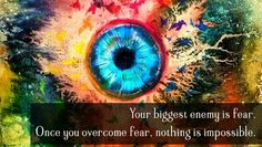 Your biggest enemy is fear. Once you overcome fear, nothing is impossible.