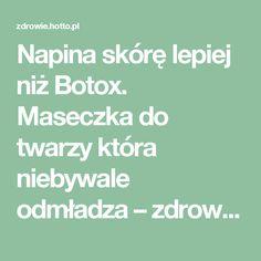 Napina skórę lepiej niż Botox. Maseczka do twarzy która niebywale odmładza – zdrowie.hotto.pl, domowe sposoby popularne w necie Beauty Habits, Hair Makeup, Skin Care, Ads, Healthy, How To Make, Recipes, Food, Cosmetics