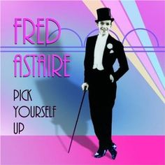 """""""Pick Yourself Up"""" by Jerome Kern and Dorothy Fields, from the film SWING TIME."""