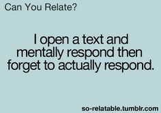 All the time! I'm so sorry if I've done this to you!