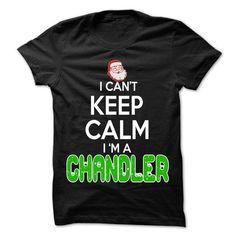 Keep Calm Chandler... Christmas Time ... - 0399 Cool Jo - #baby gift #gift table. WANT THIS  => https://www.sunfrog.com/LifeStyle/Keep-Calm-Chandler-Christmas-Time--0399-Cool-Job-Shirt-.html?60505
