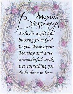 Monday Blessings ~~J Monday Greetings, Morning Greetings Quotes, Good Morning Messages, Good Morning Wishes, Good Morning Quotes, Morning Images, Sunday Messages, Sunday Wishes, Morning Sayings