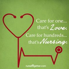 """Care for one, that's love. Care for hundreds, that's nursing."""