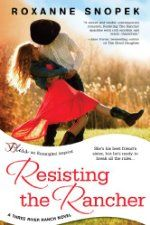 Resisting the Rancher: A Three River Ranch Novel ($0.99 Kindle), by Roxanne Snopek [Entangled: Bliss]