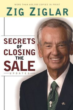 Secrets of Closing the Sale - http://www.learnsale.com/sales-training/books-sales-training/secrets-of-closing-the-sale/