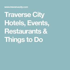 Traverse City Hotels, Events, Restaurants & Things to Do