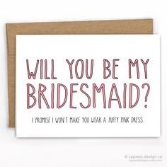"""Will You Be My Bridesmaid Card You love 'em too much to make them wear a fluffy pink dress...but wouldn't it be fun! - Blank Inside - A2 size (4.25"""" x 5.5"""") - 100% Recycled Heavy Card Stock with 100%"""