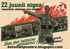 """Estonian WW2  """"In June 22, 1941 began liberation from Soviet terror. All forces in the defeat of Bolshevism! Helps in the creation of a new European order!"""""""