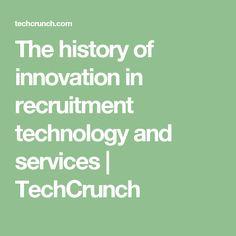 The history of innovation in recruitment technology and services | TechCrunch