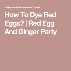 How To Dye Red Eggs?   Red Egg And Ginger Party