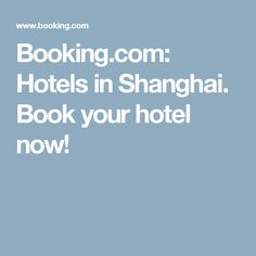 Booking.com: Hotels in Shanghai. Book your hotel now!