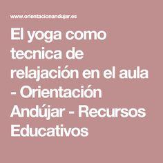 El yoga como tecnica de relajación en el aula - Orientación Andújar - Recursos Educativos