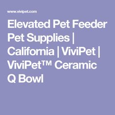 Elevated Pet Feeder Pet Supplies | California | ViviPet | ViviPet™ Ceramic Q Bowl