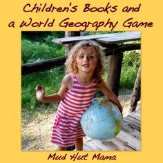 Children's Books and a World Geography Game - Mud Hut Mama