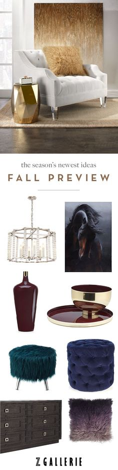 First Call for Fall. Preview new arrivals in color tones and textures that will keep you cozy through your most fashionable fall season in the new August Lookbook. Jewel toned pillows and ottomans, enamel vases + bowls, and new artwork are all new to zgallerie.com!