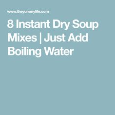 8 Instant Dry Soup Mixes | Just Add Boiling Water