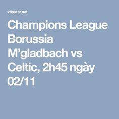 Champions League Borussia M'gladbach vs Celtic, 2h45 ngày 02/11