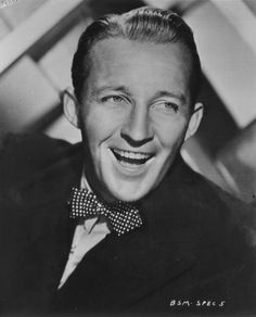 Bing Crosby..The original crooner, and still one of my favorites.