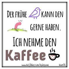 Der frühe #Vogel kann den #Wurm gerne haben. Ich nehme den #Kaffee ☕️✌️
