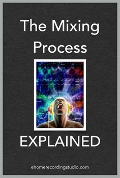 The Mixing Process EXPLAINED http://ehomerecordingstudio.com/audio-music-mixing/