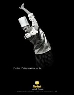 """Chef. Melia Hotels advertising says """"Passion. It's in everything we do."""" and features staff dancing. Such a great and creative idea! And I like the black and white colours of the pic. Beautiful!"""