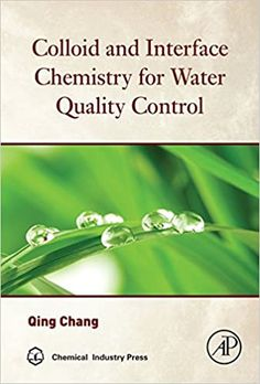 Colloid and Interface Chemistry for Water Quality Control 1st Edition by Qing Chang ASIN: B01FRJILUO ISBN-10: 0128093153 ISBN-13: 9780128093153 Chemistry Textbook, Physical Chemistry, Environmental Engineering, Chemical Engineering, Osmotic Pressure, Chemical Industry, Reference Book, Water Quality, Water Treatment