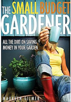 Small Budget Gardener: All the Dirt on Saving Money in Your Garden