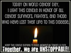 Today is World Cancer Day. Light a candle in honor of all cancer survivors, fighters and those who have lost their life to this disease.