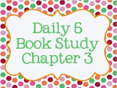 Best Practices 4 Teaching--Sharing Educational Successes: Daily 5 Book Study, Chapter 3