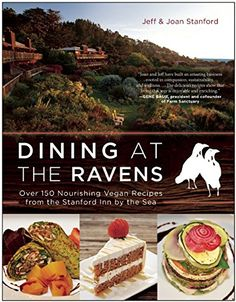 Dining at The Ravens: Over 150 Nourishing Vegan Recipes from the Stanford Inn by the Sea, a book by Jeff Stanford, Joan Stanford Best Vegan Cookbooks, Vegan Books, Chocolate Ganache Tart, Potato Leek Soup, Why Vegan, Vegan Restaurants, Plant Based Eating, Food Shows, Vegan Treats