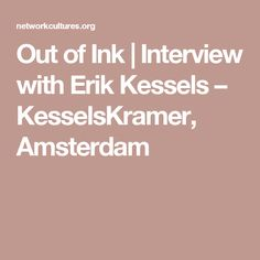Out of Ink | Interview with Erik Kessels – KesselsKramer, Amsterdam