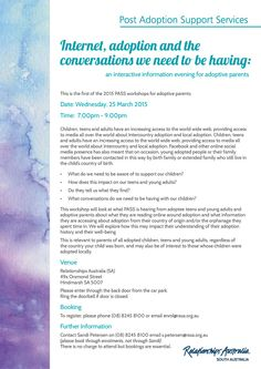 Internet, adoption and the conversations we need to be having: an interactive information evening for adoptive parents. Post Adoption Support Services will be holding this information evening at Hindmarsh on the 25 March 2015.