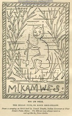 """Tomah Joseph (1837-1914), a Passamaquoddy Indian living at Peter Dana Point, etched the """"Mikamwes"""" illustration on birchbark. It is the frontispiece of the book Algonquin Legends of New England or Myths and Folk Lore of the Micmac, Passamaquoddy, and Penobscot Tribes by Charles G. Leland (1884). Joseph also provided much information about the legends for Leland. Item # 28652 on Maine Memory Network"""