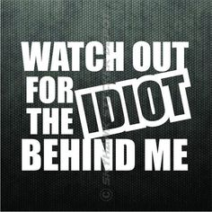 Watch Out For Idiot Behind Funny Bumper Sticker Vinyl Decal Joke JDM Car Truck Jdm Stickers, Funny Bumper Stickers, Car Window Stickers, Truck Decals, Vinyl Decals, Vehicle Decals, Macbook Decal, Funny Signs, Jokes