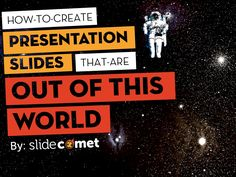 How To Create Presentation Slides That Are Out Of This World by @slidecomet @itseugenec @kaixinspeaking by SlideComet | Visual Storytelling Agency | Presentation Design & Training | via slideshare
