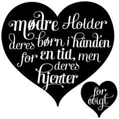 Wallsticker Mødre holder deres børns i hånden. Chalk Quotes, Me Quotes, Qoutes, Danish Language, East Of Eden, Proverbs, Love You, Positivity, Feelings